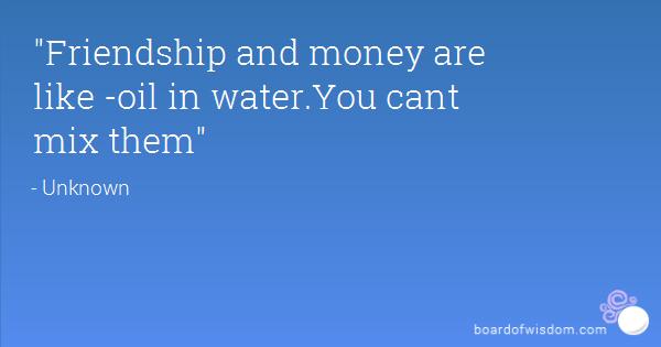Uang Dan Sahabat : Air Dan Minyak